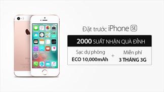 Chính thức mở bán iPhone SE, 2000 suất nhận quà đỉnh