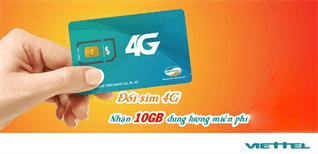 Nhận ngay 10 GB tốc độ cao khi đăng ký hoặc đổi sim 4G Viettel