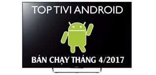 Top 4 Tivi chạy hệ điều hành Android bán chạy nhất tháng 4/2017