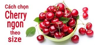 Cách chọn cherry ngon theo size